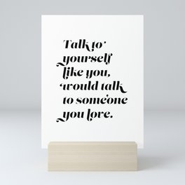 Talk to yourself like you would talk to someone you love Mini Art Print
