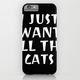 I Just Want All The Cats, Cat Love Design iPhone Case