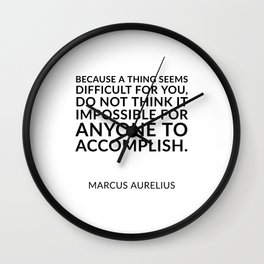 Because a thing seems difficult for you, do not think it impossible for anyone to accomplish. – Mar Wall Clock