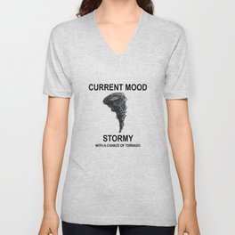 Current Mood: Stormy with a chance of tornado Unisex V-Neck
