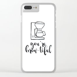 You're Brew-tiful, Coffee humor, coffee love, latte Clear iPhone Case