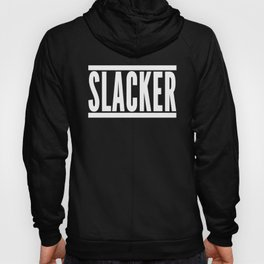Slacker Funny Quote Hoody