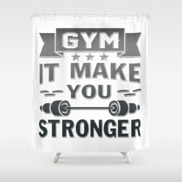 Gym - Stronger Shower Curtain