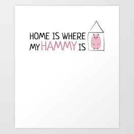 Home Is Where My Hammy Is - Hamster Mom Art Print