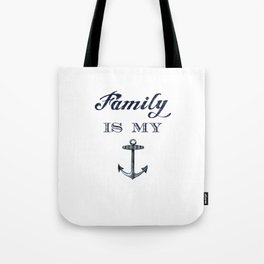 Family is my anchor. Tote Bag