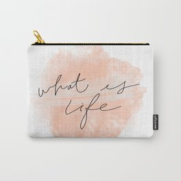 What Is Life Carry-All Pouch