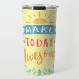 Make Today Awesome Travel Mug