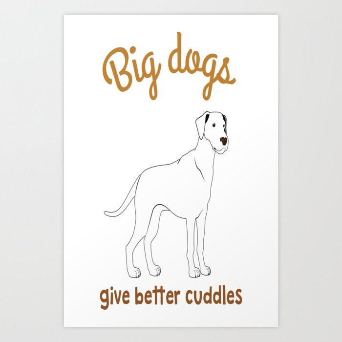 Big Dogs Give Better Cuddles Art Print By Nguynthgiabanh
