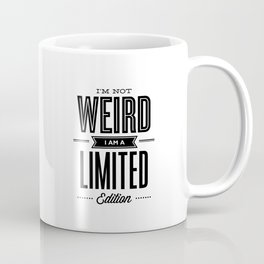 I'm Not Weird I'm a Limited Edition black and white modern minimalism home room wall decor Coffee Mug