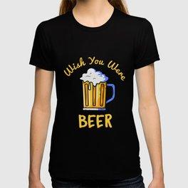 Wish You Were Beer Beer Lover Brewpub Ipa Beer T-shirt