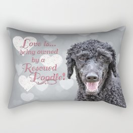 Love is being owned by a rescued poodle Rectangular Pillow