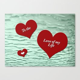 To the Love of My Life Canvas Print