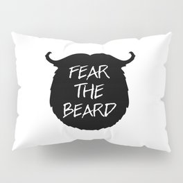 Fear The Beard Funny Quote Pillow Sham