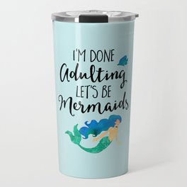 Done Adulting Mermaids Funny Quote Travel Mug