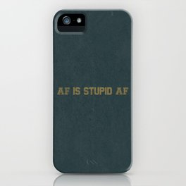AF Is Stupid AF iPhone Case