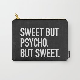 Sweet but psycho. But sweet. Carry-All Pouch