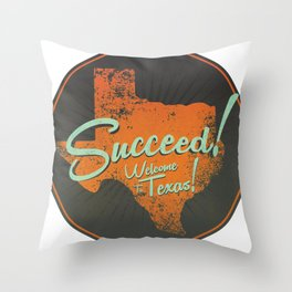 Succeed!  Welcome to Texas! Throw Pillow