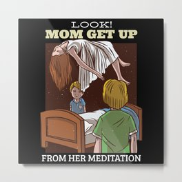 Look! Mom get up from her Meditation Metal Print