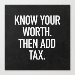 Know Your Worth. Then Add Tax. Canvas Print