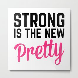 Strong Is the New Pretty Gym Quote Metal Print