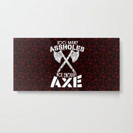 Viking Berserker Design - Too Many Assholes Not Enough Axe Metal Print