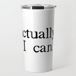 actually, i can. Travel Mug