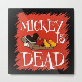 MICKEY IS DEAD Metal Print