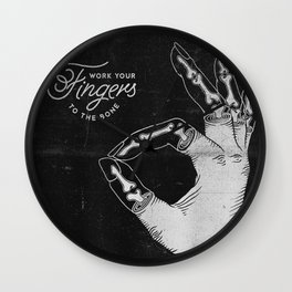 Work Your Fingers to the Bone B&W Wall Clock
