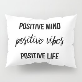 Positive vibes quote Pillow Sham