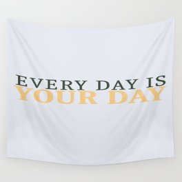 Every Day is Your Day Wall Tapestry