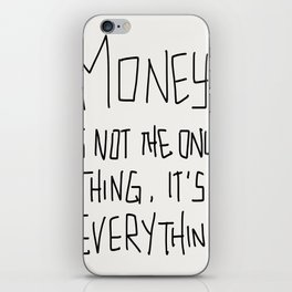 Money is not the only thing, it's Everything! iPhone Skin