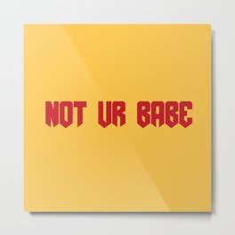 not ur babe... // keely deleon Metal Print