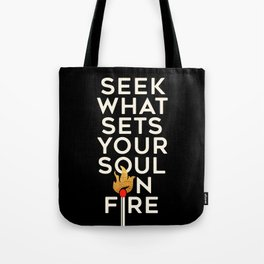 Seek What Sets Your Soul On Fire Tote Bag