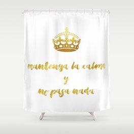 Mantenga La Calma   Keep Calm and Carry On Shower Curtain