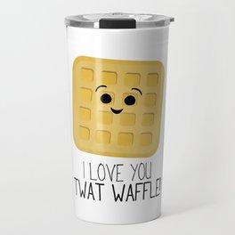 I Love You Twat Waffle Travel Mug