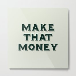 Make That Money - Motivate Metal Print