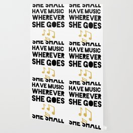 SHE SHALL HAVE MUSIC WHEREVER SHE GOES Wallpaper