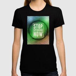 Stop Spending Now T-shirt