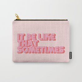 """""""It be like that sometimes"""" Pink Carry-All Pouch"""