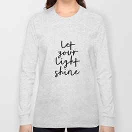 Let Your Light Shine black and white monochrome typography poster design home wall bedroom decor Long Sleeve T-shirt