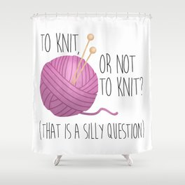 To Knit, Or Not To Knit? (That Is A Silly Question) Shower Curtain