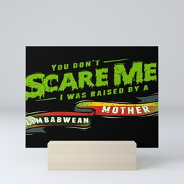 You Don't Scare Me I Was Raised By A Zimbabwean Mother Mini Art Print