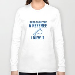 I Blew It Long Sleeve T-shirt