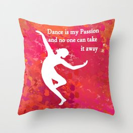 Dance is My Passion and No One Can Take that Away- Vibrant Design Collection- Pink Throw Pillow