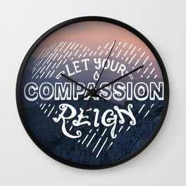 Let Your Compassion Reign Wall Clock