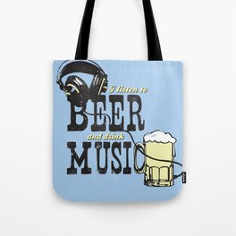 I Listen to Beer and Drink Music Tote Bag