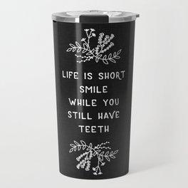 Life Is Short BW Travel Mug