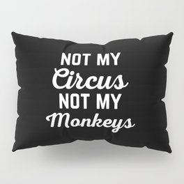 Not My Circus Funny Quote Pillow Sham