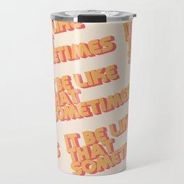 """""""It be like that sometimes"""" Travel Mug"""