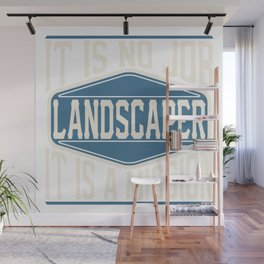 Landscaper  - It Is No Job, It Is A Mission Wall Mural